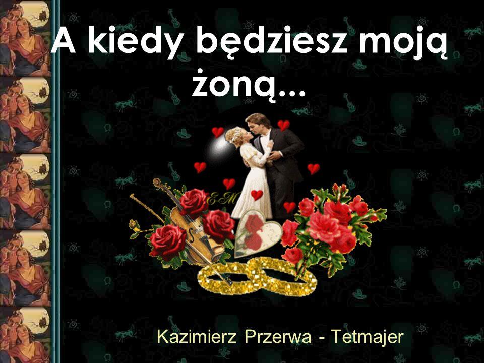 A kiedy będziesz moją żoną... Kazimierz Przerwa - Tetmajer