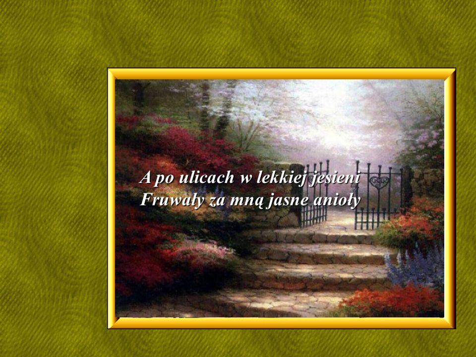 A po ulicach w lekkiej jesieni Fruwały za mną jasne anioły