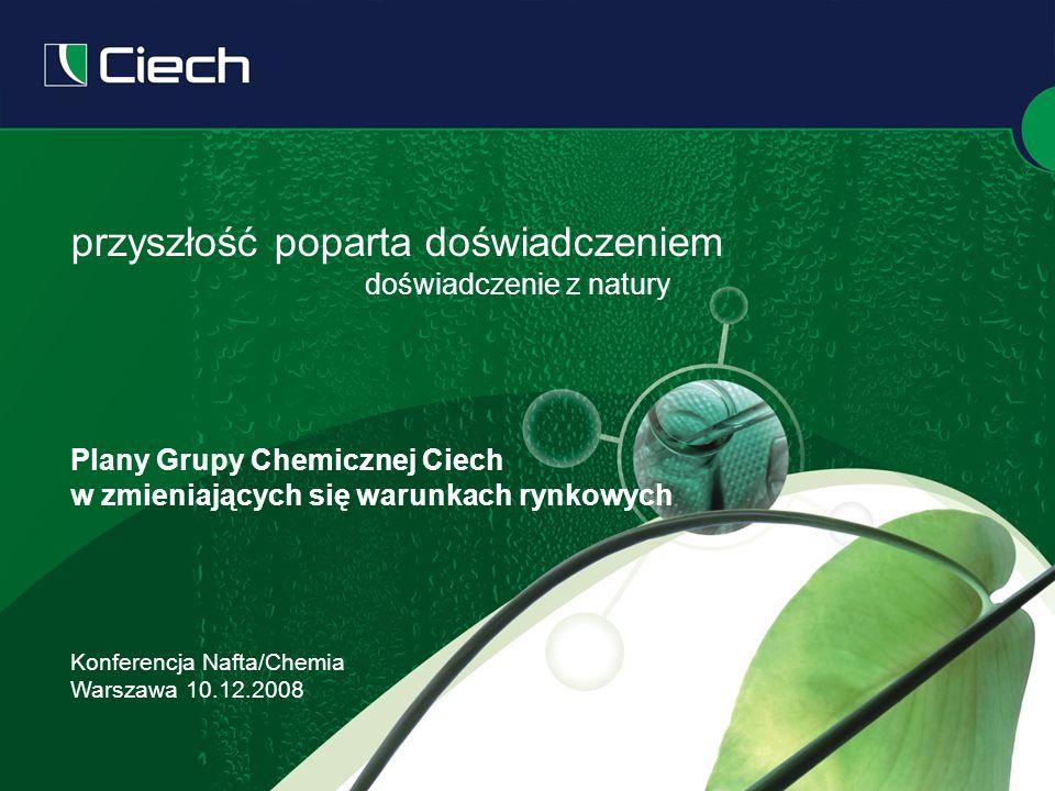 przyszłość poparta doświadczeniem doświadczenie z natury Plany Grupy Chemicznej Ciech w zmieniających się warunkach rynkowych Konferencja Nafta/Chemia