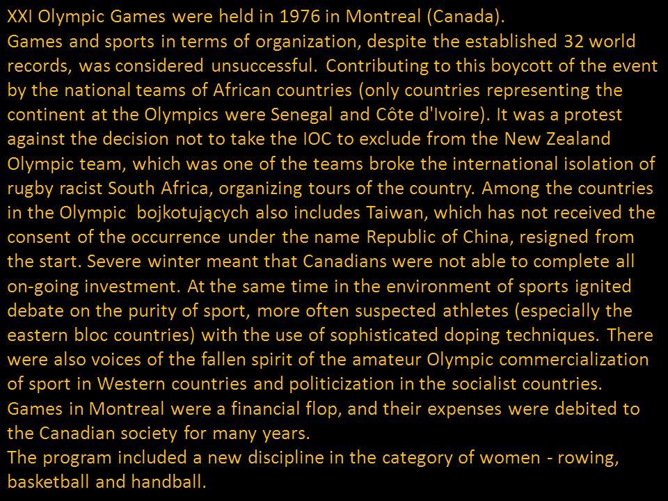 XXI Igrzyska Olimpijskie odbyły się w 1976 roku w Montrealu (Kanada). Igrzyska pod względem sportowym oraz organizacyjnym, mimo ustanowionych 32 rekor