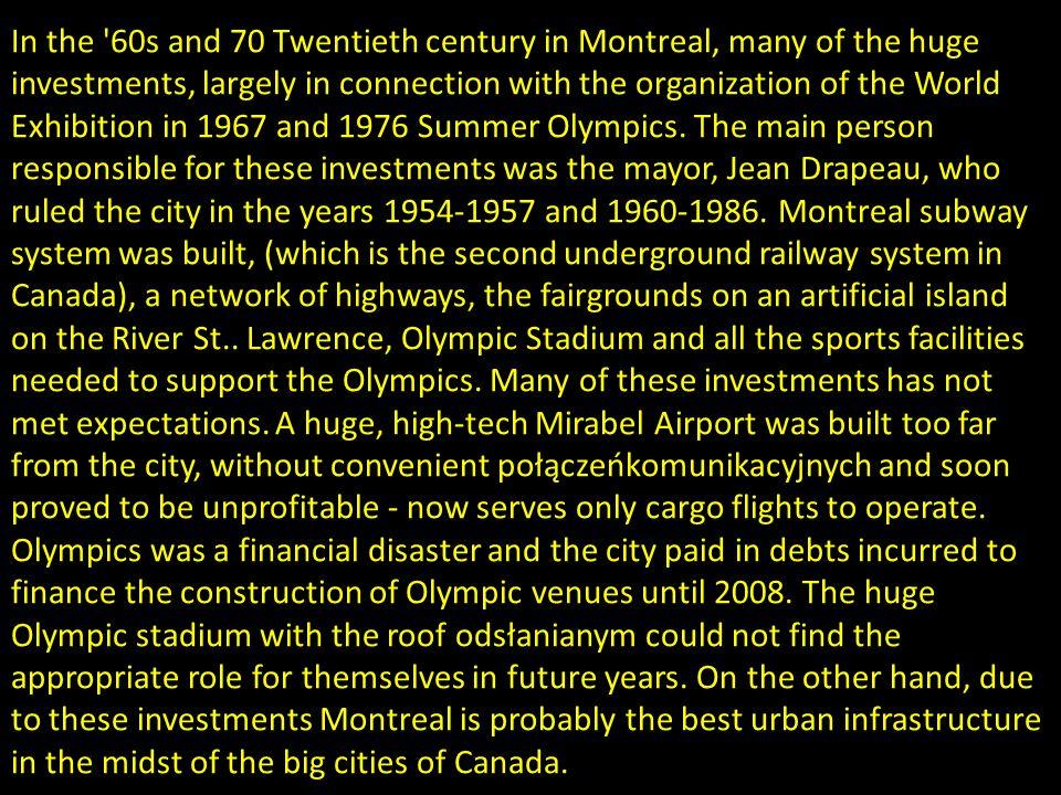 W latach 60. i 70. XX wieku w Montrealu zrealizowano wiele ogromnych inwestycji, w dużej części w związku z organizacją w mieście Wystawy Światowej 19