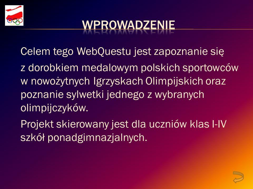 Celem tego WebQuestu jest zapoznanie się z dorobkiem medalowym polskich sportowców w nowożytnych Igrzyskach Olimpijskich oraz poznanie sylwetki jednego z wybranych olimpijczyków.