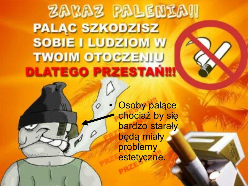 Osoby palące chociaż by się bardzo starały będą miały problemy estetyczne.
