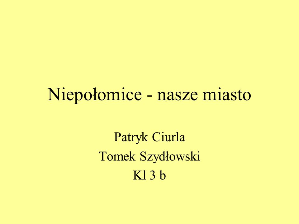 Niepołomice - nasze miasto Patryk Ciurla Tomek Szydłowski Kl 3 b