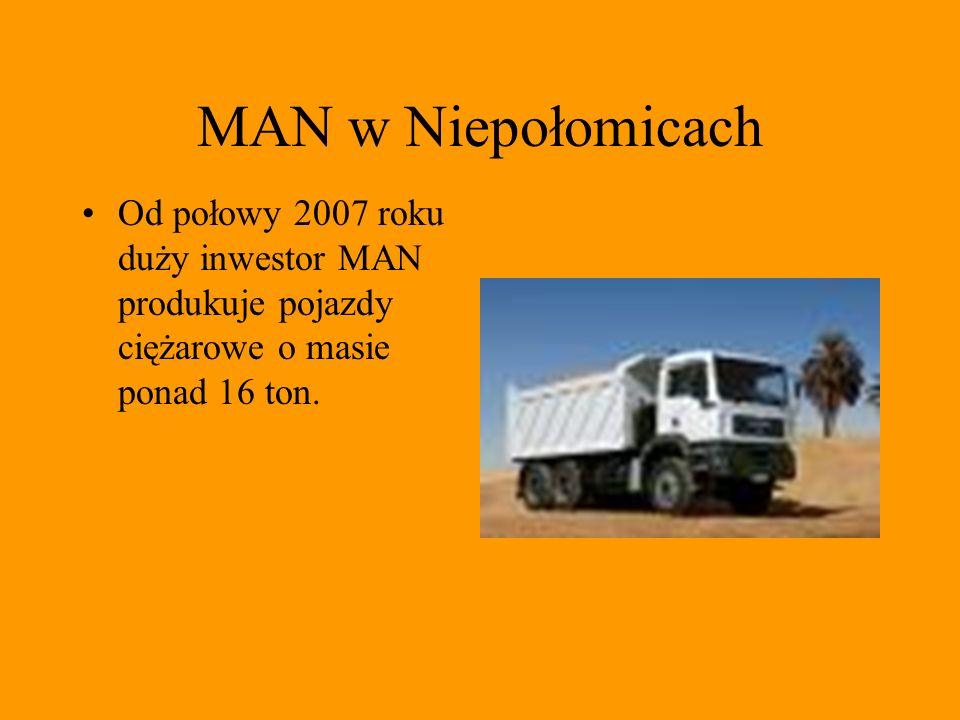MAN w Niepołomicach Od połowy 2007 roku duży inwestor MAN produkuje pojazdy ciężarowe o masie ponad 16 ton.