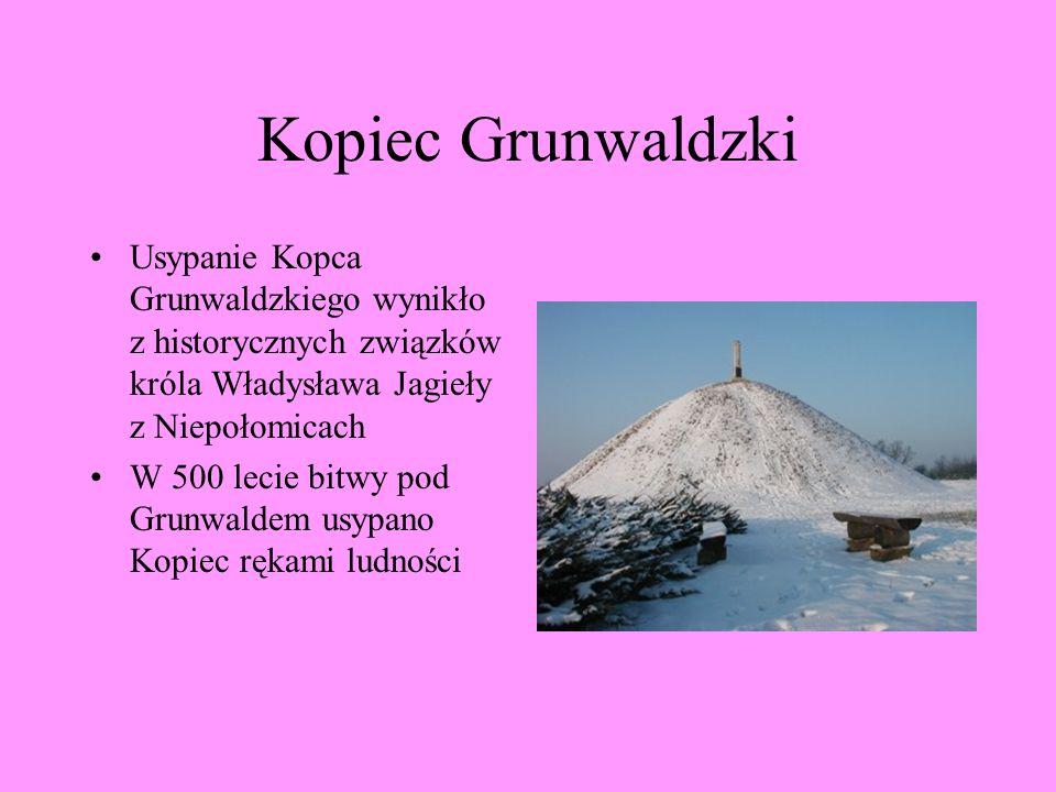 Kopiec Grunwaldzki Usypanie Kopca Grunwaldzkiego wynikło z historycznych związków króla Władysława Jagieły z Niepołomicach W 500 lecie bitwy pod Grunw