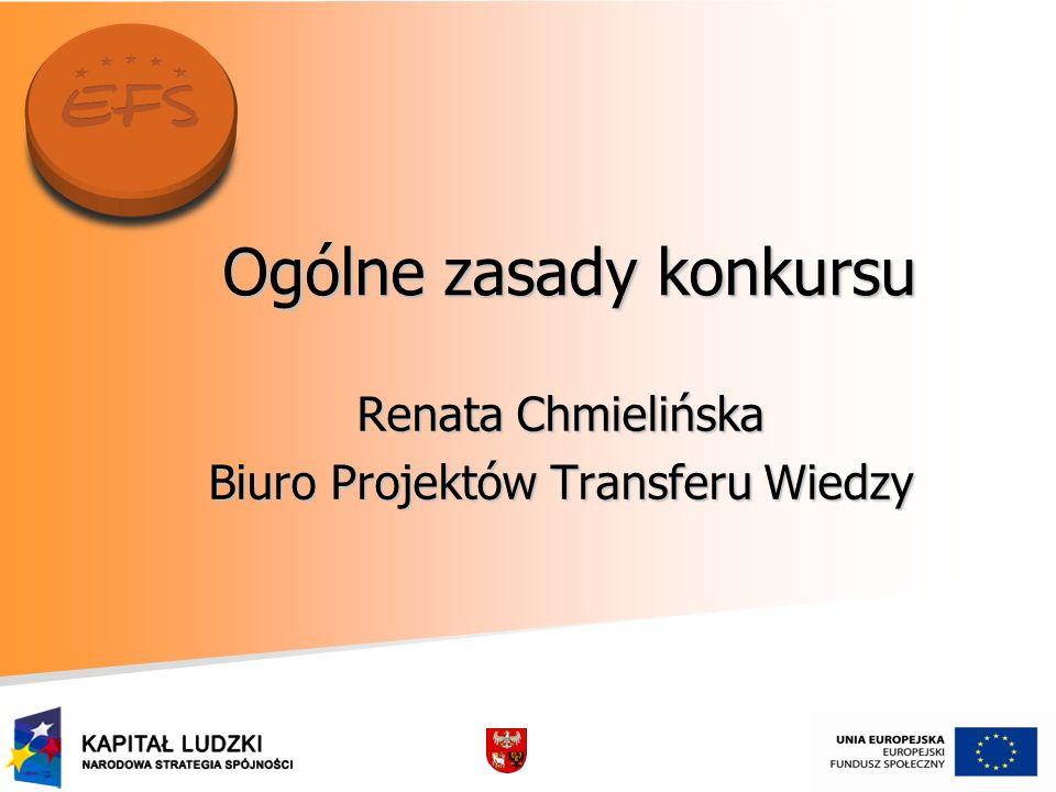 Ogólne zasady konkursu Renata Chmielińska Biuro Projektów Transferu Wiedzy