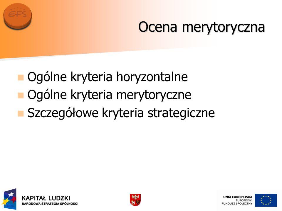 Ocena merytoryczna Ogólne kryteria horyzontalne Ogólne kryteria merytoryczne Szczegółowe kryteria strategiczne