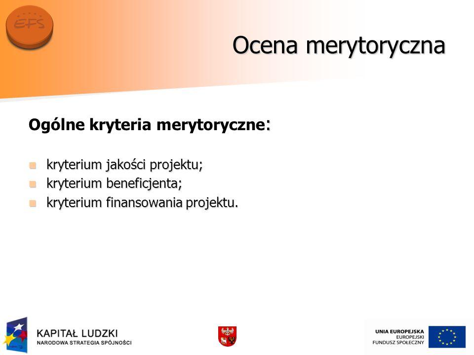Ocena merytoryczna : Ogólne kryteria merytoryczne : kryterium jakości projektu; kryterium jakości projektu; kryterium beneficjenta; kryterium beneficjenta; kryterium finansowania projektu.