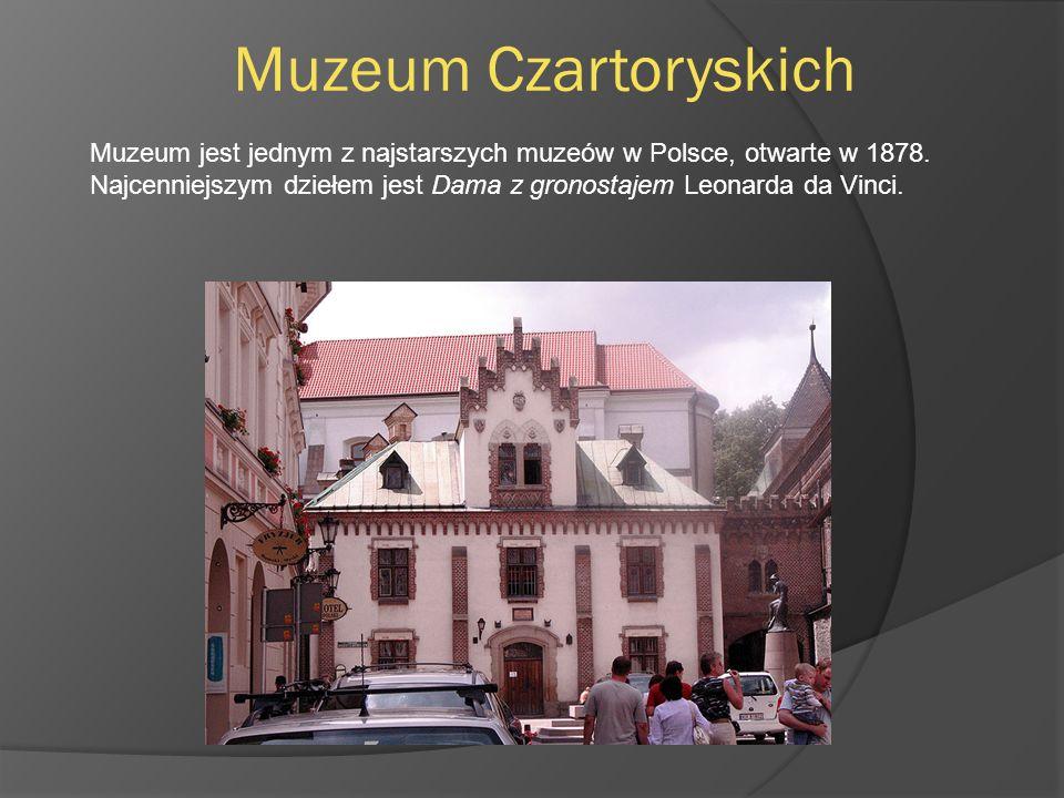 Muzeum Czartoryskich Muzeum jest jednym z najstarszych muzeów w Polsce, otwarte w 1878. Najcenniejszym dziełem jest Dama z gronostajem Leonarda da Vin