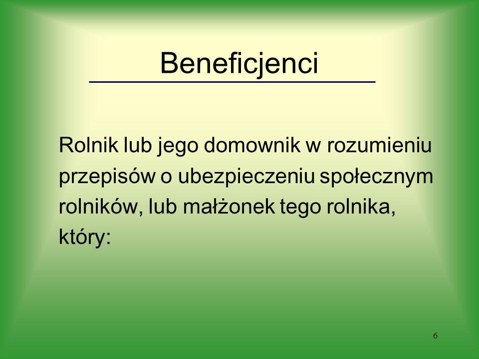 6 Beneficjenci Rolnik lub jego domownik w rozumieniu przepisów o ubezpieczeniu społecznym rolników, lub małżonek tego rolnika, który: