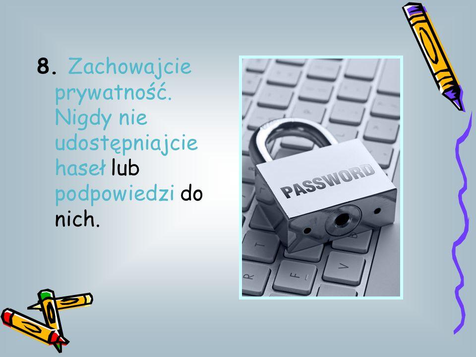 8. Zachowajcie prywatność. Nigdy nie udostępniajcie haseł lub podpowiedzi do nich.