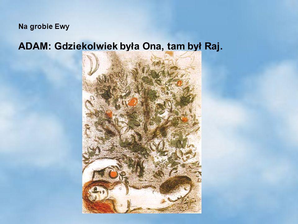 8 Na grobie Ewy ADAM: Gdziekolwiek była Ona, tam był Raj.