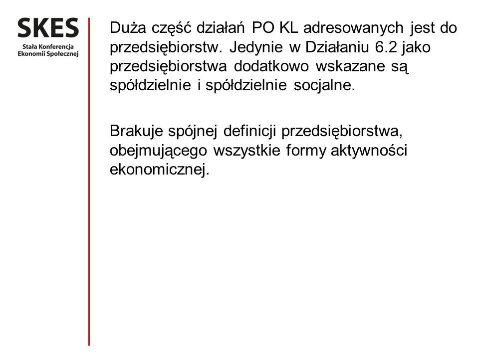 Duża część działań PO KL adresowanych jest do przedsiębiorstw. Jedynie w Działaniu 6.2 jako przedsiębiorstwa dodatkowo wskazane są spółdzielnie i spół