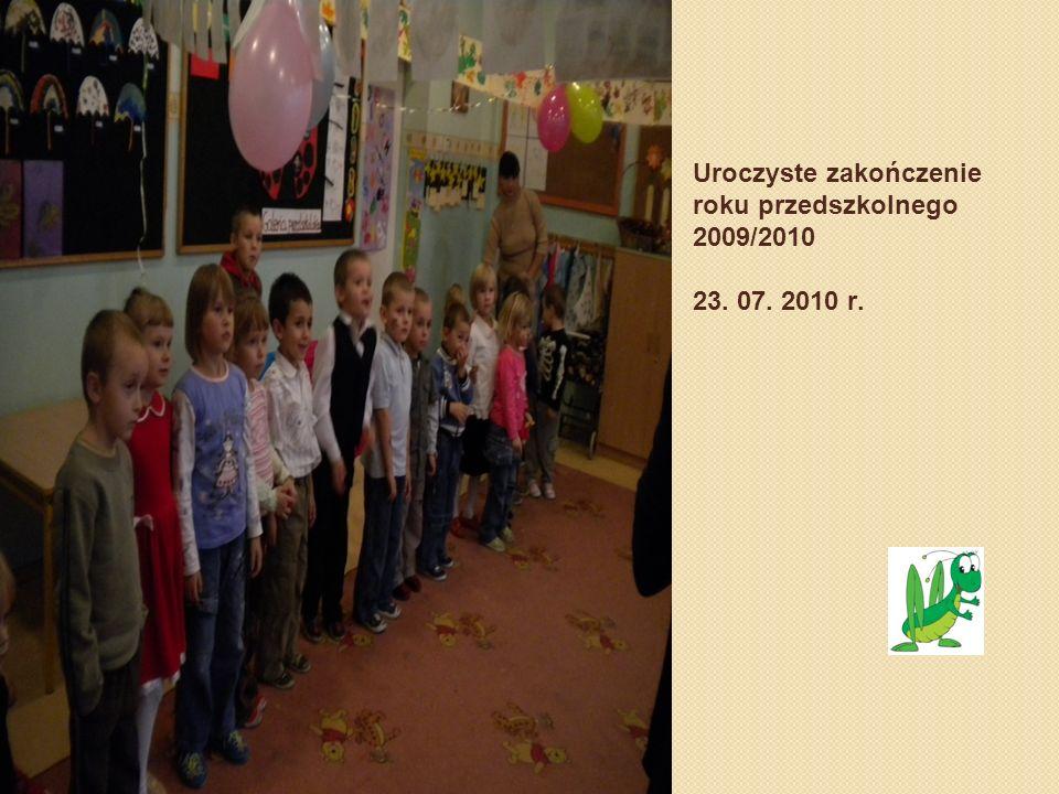 Uroczyste zakończenie roku przedszkolnego 2009/2010 23. 07. 2010 r.