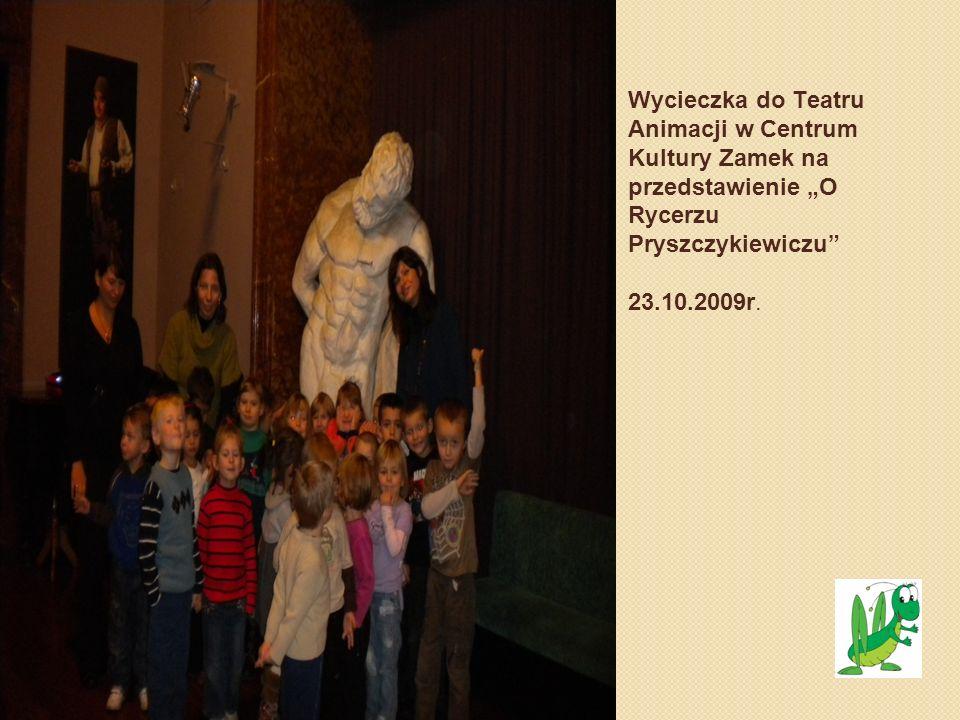 Wycieczka do Teatru Animacji w Centrum Kultury Zamek na przedstawienie O Rycerzu Pryszczykiewiczu 23.10.2009r.