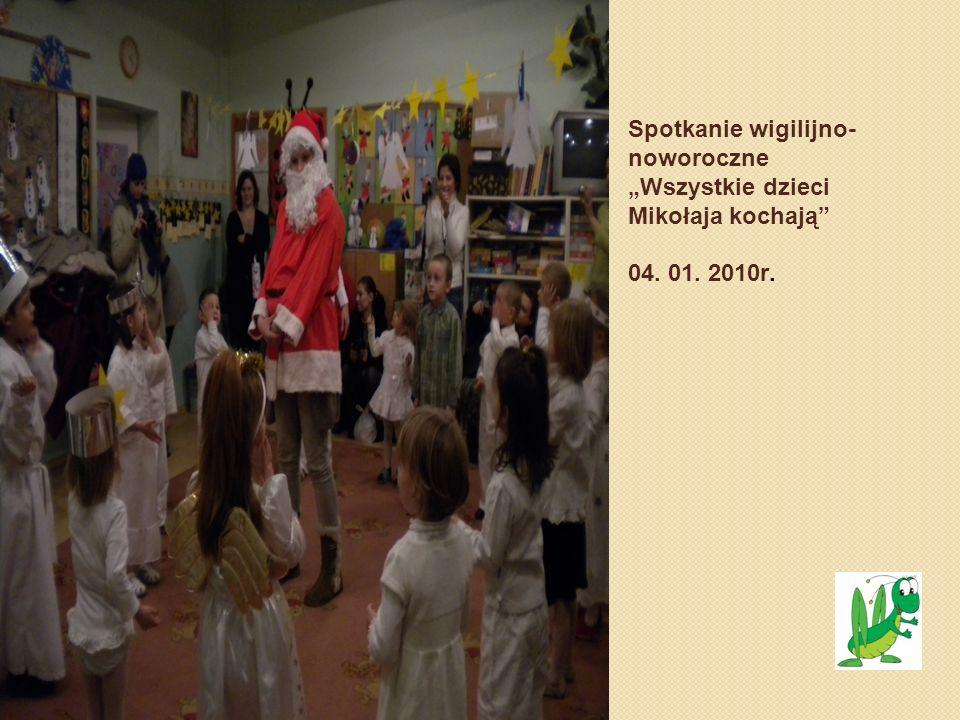 Spotkanie wigilijno- noworoczne Wszystkie dzieci Mikołaja kochają 04. 01. 2010r.