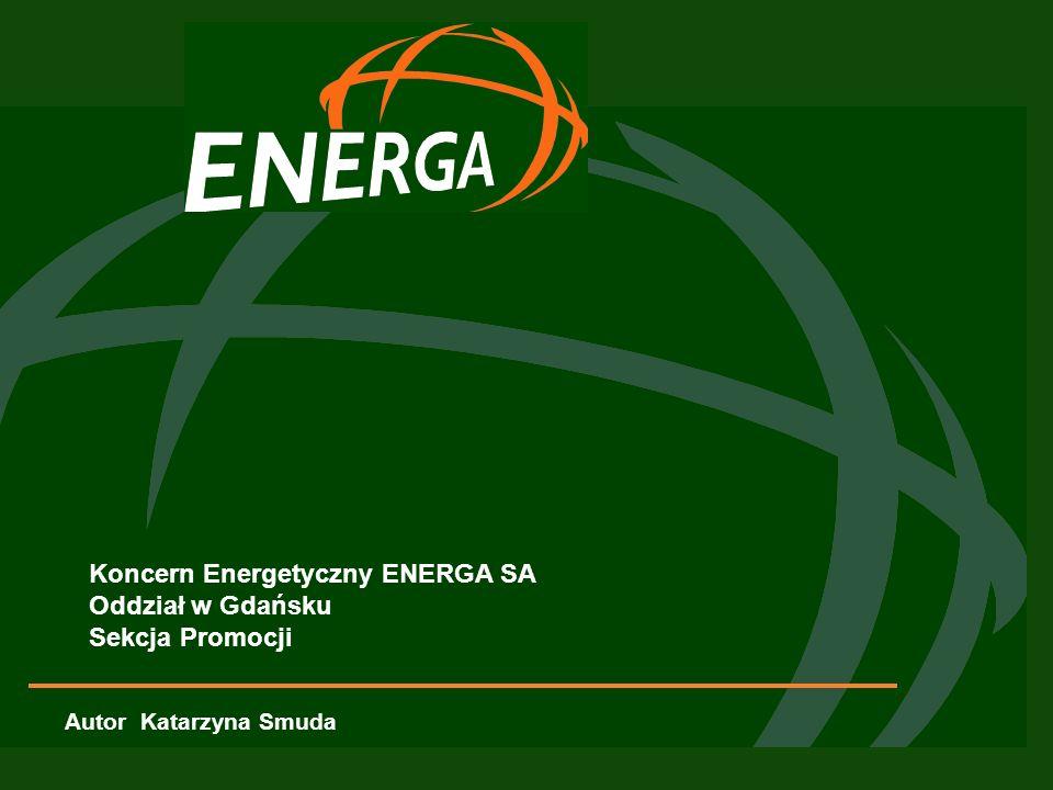 Koncern Energetyczny ENERGA SA Oddział w Gdańsku Sekcja Promocji Autor Katarzyna Smuda