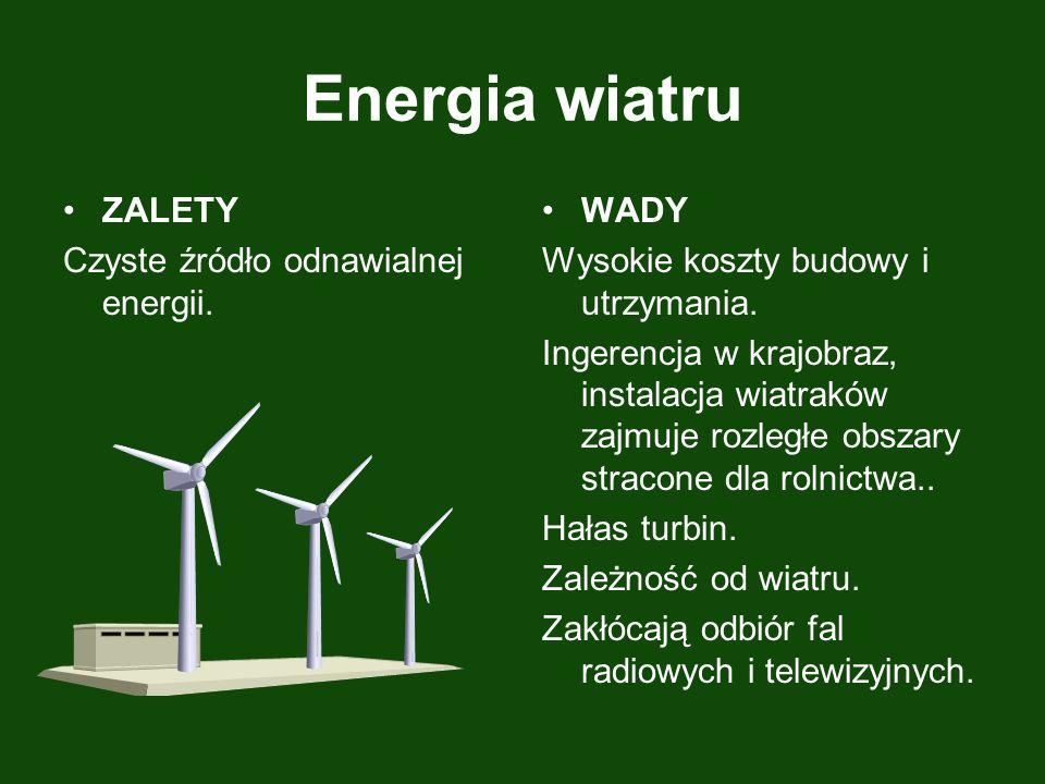 Energia wiatru ZALETY Czyste źródło odnawialnej energii. WADY Wysokie koszty budowy i utrzymania. Ingerencja w krajobraz, instalacja wiatraków zajmuje
