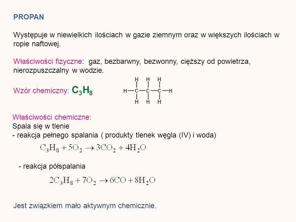 PROPAN Występuje w niewielkich ilościach w gazie ziemnym oraz w większych ilościach w ropie naftowej. Właściwości fizyczne: gaz, bezbarwny, bezwonny,