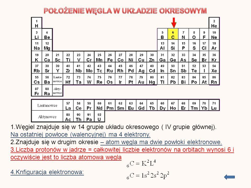 1.Węgiel znajduje się w 14 grupie układu okresowego ( IV grupie głównej). Na ostatniej powłoce (walencyjnej) ma 4 elektrony. 2.Znajduje się w drugim o