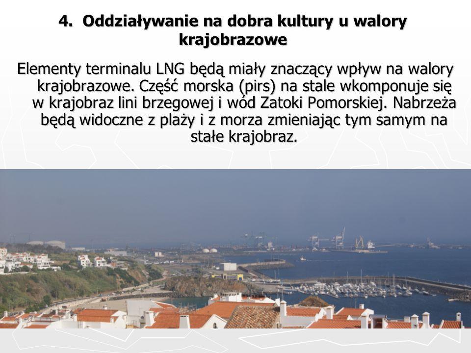 4. Oddziaływanie na dobra kultury u walory krajobrazowe Elementy terminalu LNG będą miały znaczący wpływ na walory krajobrazowe. Część morska (pirs) n