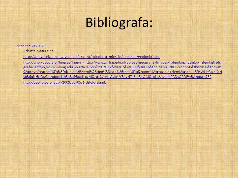 Bibliografa: - www.wikipedia.pl -Arkusze maturalne -http://wieczorek.ztikm.szczecin.pl/grafika/zdjecia_o_miescie/geologia/geologia1.jpghttp://wieczore