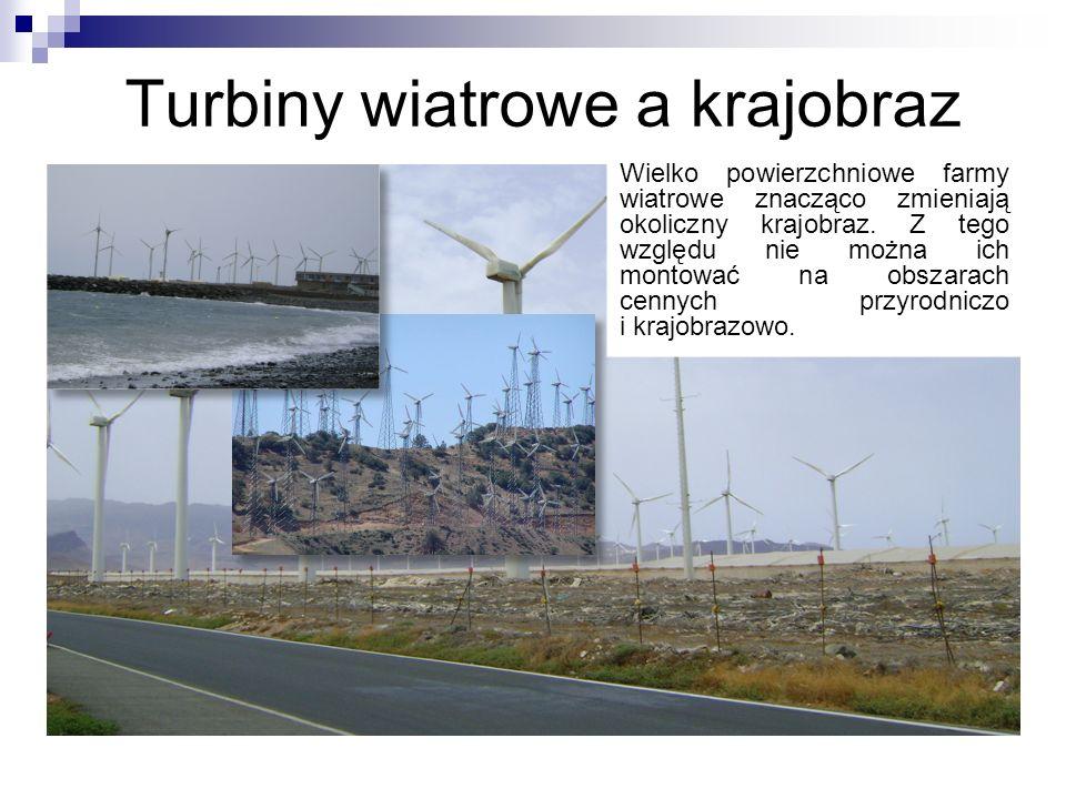 Turbiny wiatrowe a krajobraz Wielko powierzchniowe farmy wiatrowe znacząco zmieniają okoliczny krajobraz. Z tego względu nie można ich montować na obs
