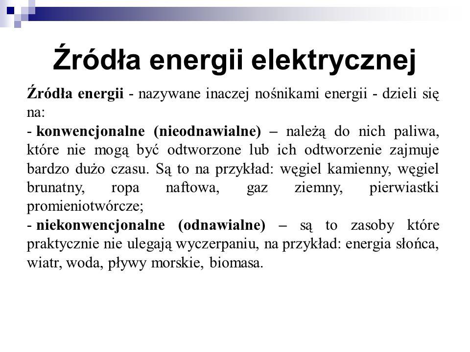 Źródła energii elektrycznej Źródła energii - nazywane inaczej nośnikami energii - dzieli się na: - konwencjonalne (nieodnawialne) – należą do nich pal