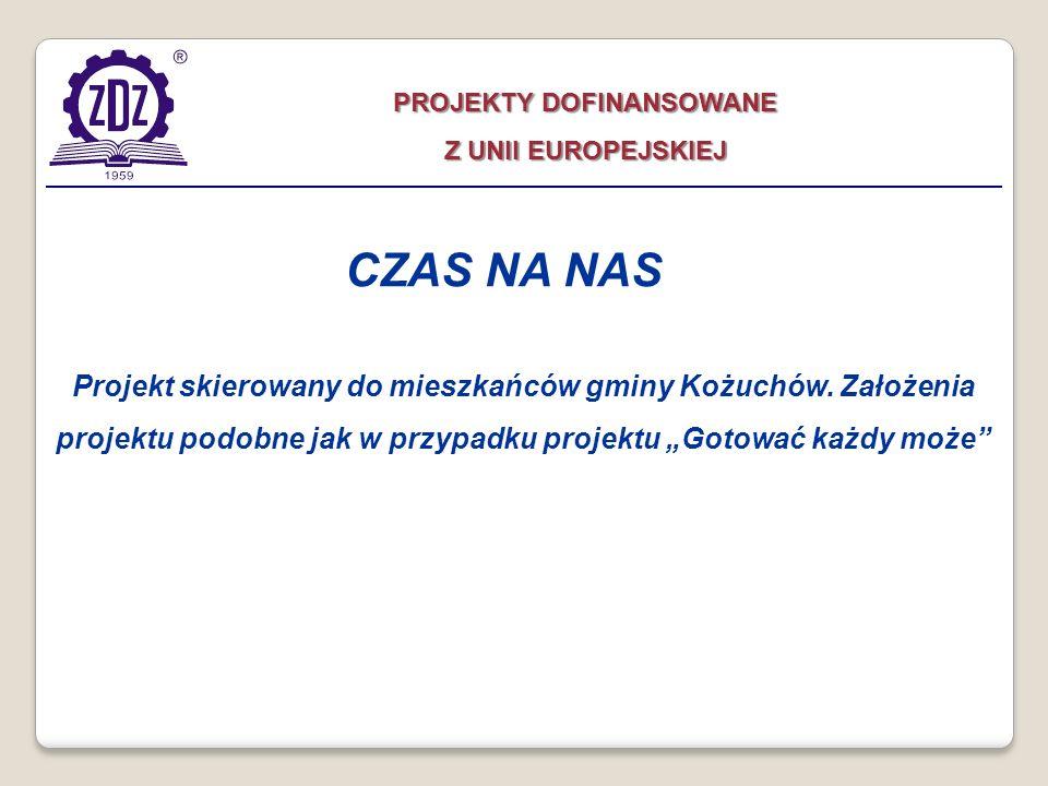 Projekt skierowany do mieszkańców gminy Kożuchów. Założenia projektu podobne jak w przypadku projektu Gotować każdy może CZAS NA NAS PROJEKTY DOFINANS