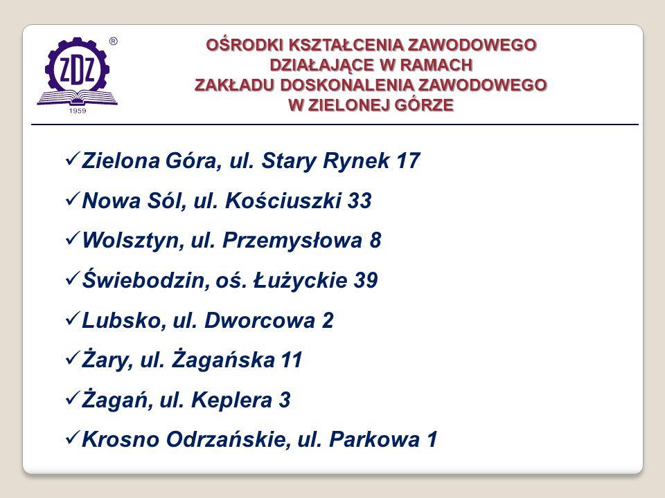 Zielona Góra, ul. Stary Rynek 17 Nowa Sól, ul. Kościuszki 33 Wolsztyn, ul. Przemysłowa 8 Świebodzin, oś. Łużyckie 39 Lubsko, ul. Dworcowa 2 Żary, ul.