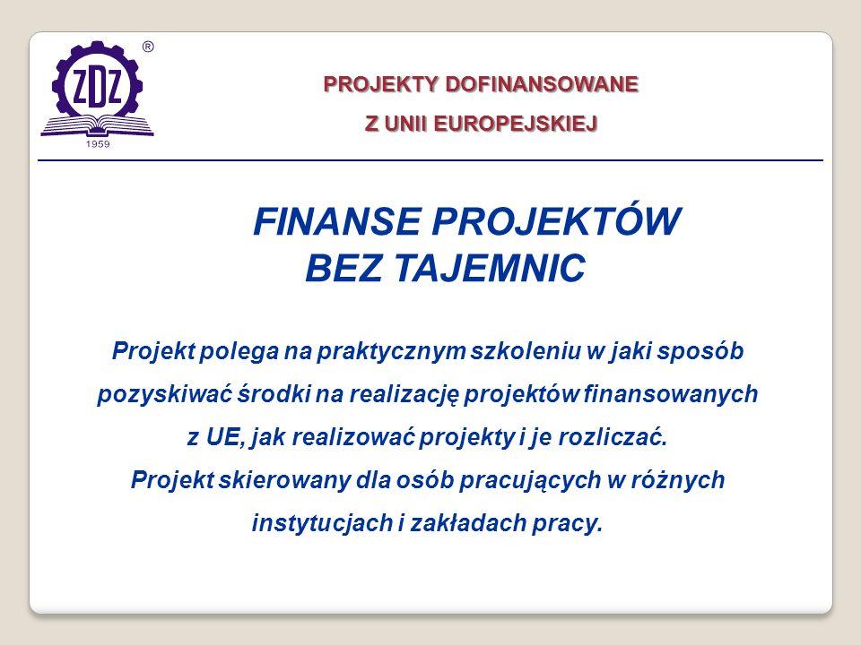 PROJEKTY DOFINANSOWANE Z UNII EUROPEJSKIEJ Projekt polega na praktycznym szkoleniu w jaki sposób pozyskiwać środki na realizację projektów finansowany