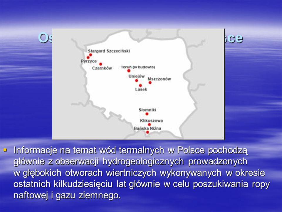 Ośrodki geotermalne w Polsce Informacje na temat wód termalnych w Polsce pochodzą głównie z obserwacji hydrogeologicznych prowadzonych w głębokich otw