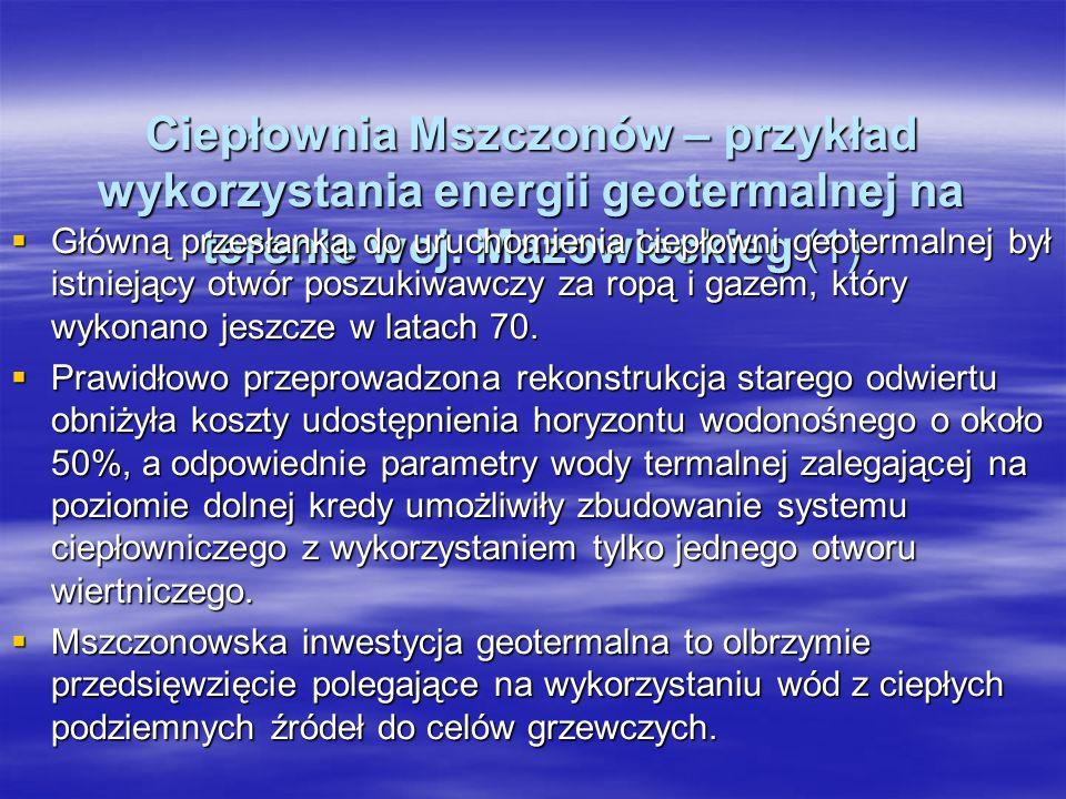Ciepłownia Mszczonów – przykład wykorzystania energii geotermalnej na terenie woj. Mazowieckieg (1) Główną przesłanką do uruchomienia ciepłowni geoter