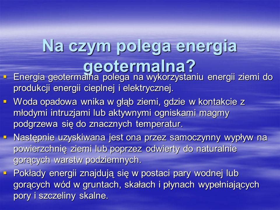 Na czym polega energia geotermalna? Energia geotermalna polega na wykorzystaniu energii ziemi do produkcji energii cieplnej i elektrycznej. Energia ge