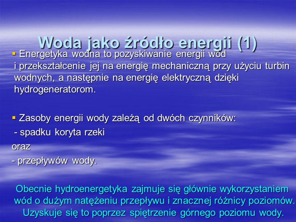 Woda jako źródło energii (1) Energetyka wodna to pozyskiwanie energii wód i przekształcenie jej na energię mechaniczną przy użyciu turbin wodnych, a n