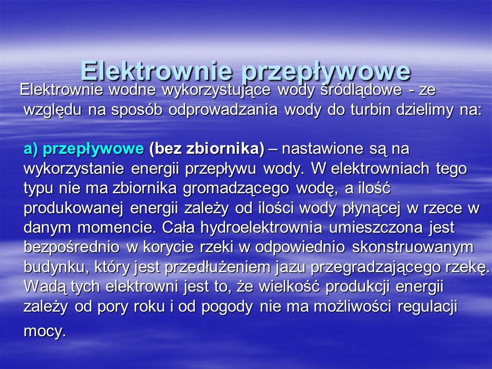 Elektrownie przepływowe Elektrownie wodne wykorzystujące wody śródlądowe - ze względu na sposób odprowadzania wody do turbin dzielimy na: a) przepływo