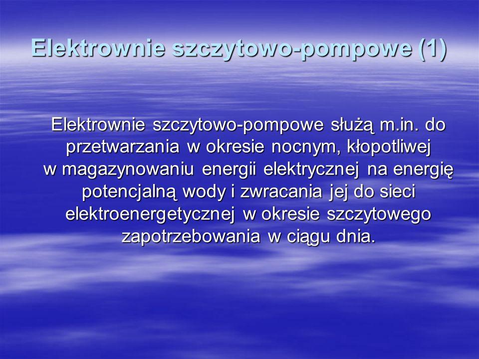 Elektrownie szczytowo-pompowe (1) Elektrownie szczytowo-pompowe służą m.in. do przetwarzania w okresie nocnym, kłopotliwej w magazynowaniu energii ele
