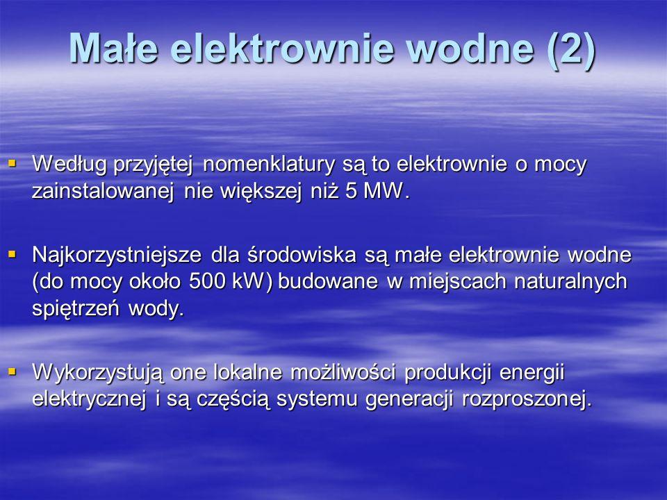 Małe elektrownie wodne (2) Według przyjętej nomenklatury są to elektrownie o mocy zainstalowanej nie większej niż 5 MW. Według przyjętej nomenklatury