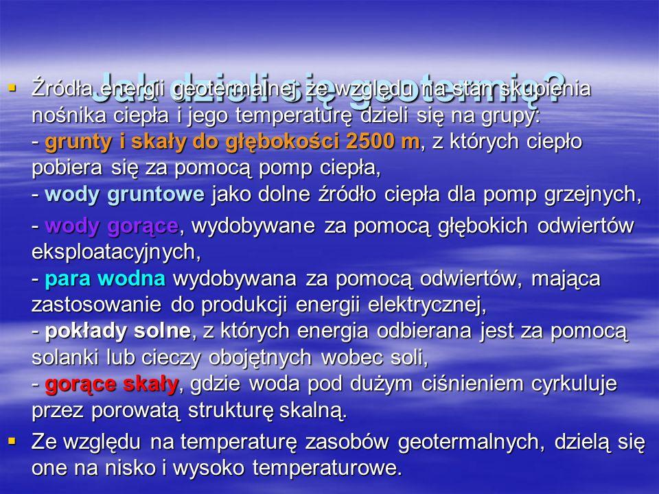 Jak dzieli się geotermię? Źródła energii geotermalnej ze względu na stan skupienia nośnika ciepła i jego temperaturę dzieli się na grupy: - grunty i s
