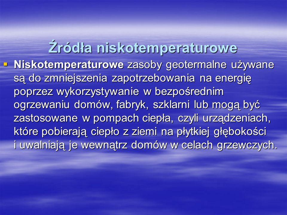 Źródła niskotemperaturowe Niskotemperaturowe zasoby geotermalne używane są do zmniejszenia zapotrzebowania na energię poprzez wykorzystywanie w bezpoś