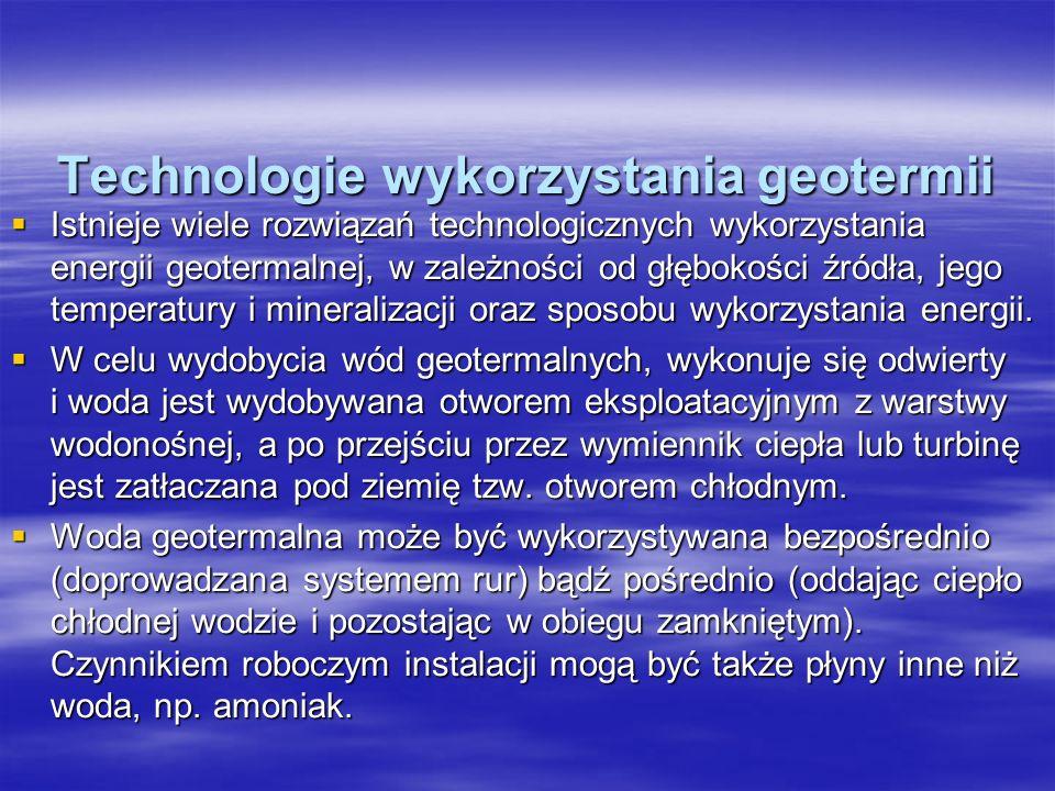 Technologie wykorzystania geotermii Istnieje wiele rozwiązań technologicznych wykorzystania energii geotermalnej, w zależności od głębokości źródła, j