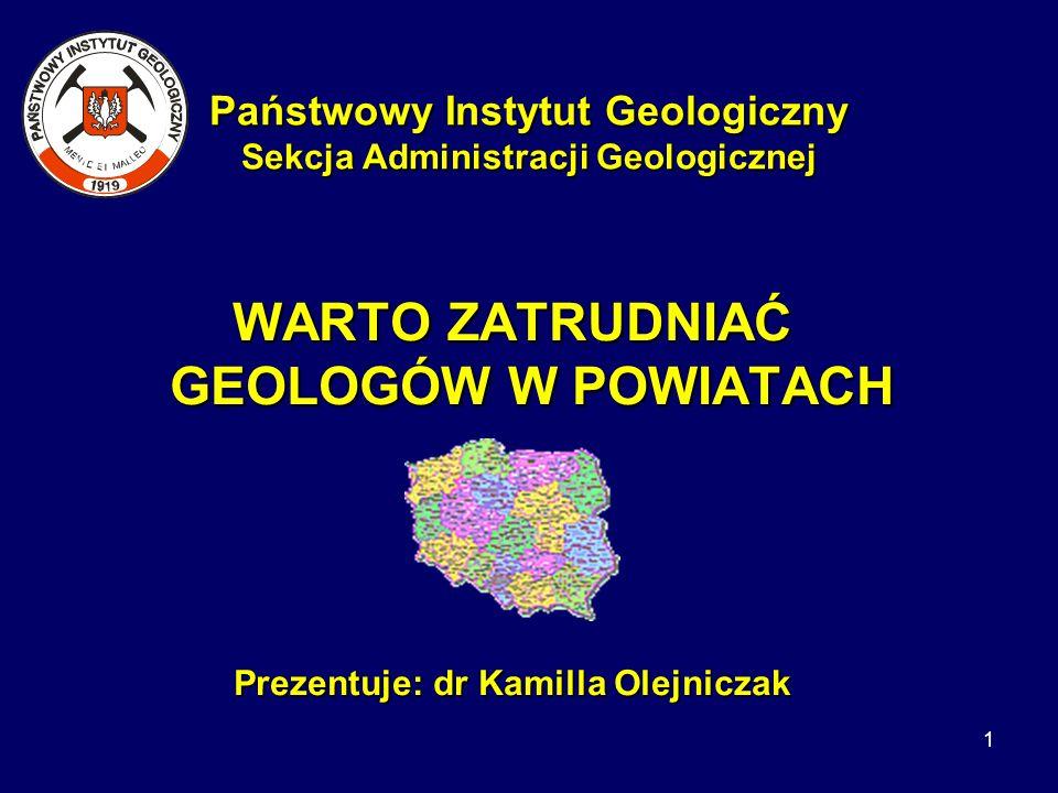 1 Państwowy Instytut Geologiczny Sekcja Administracji Geologicznej WARTO ZATRUDNIAĆ GEOLOGÓW W POWIATACH Prezentuje: dr Kamilla Olejniczak