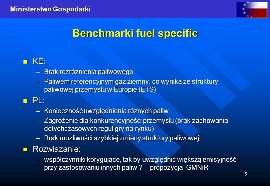 Ministerstwo Gospodarki 5 Benchmarki fuel specific KE: KE: –Brak rozróżnienia paliwowego –Paliwem referencyjnym gaz ziemny, co wynika ze struktury pal