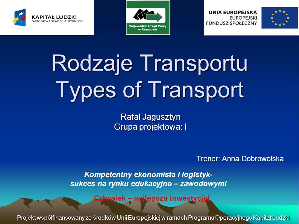Projekt współfinansowany ze środków Unii Europejskiej w ramach Programu Operacyjnego Kapitał Ludzki Rodzaje Transportu