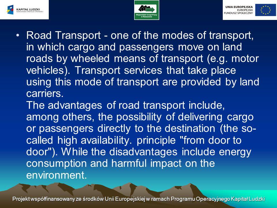 Projekt współfinansowany ze środków Unii Europejskiej w ramach Programu Operacyjnego Kapitał Ludzki Road Transport - one of the modes of transport, in