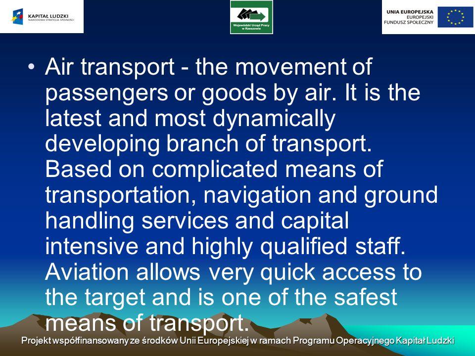 Projekt współfinansowany ze środków Unii Europejskiej w ramach Programu Operacyjnego Kapitał Ludzki Air transport - the movement of passengers or good