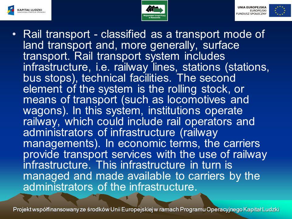 Projekt współfinansowany ze środków Unii Europejskiej w ramach Programu Operacyjnego Kapitał Ludzki Rail transport - classified as a transport mode of