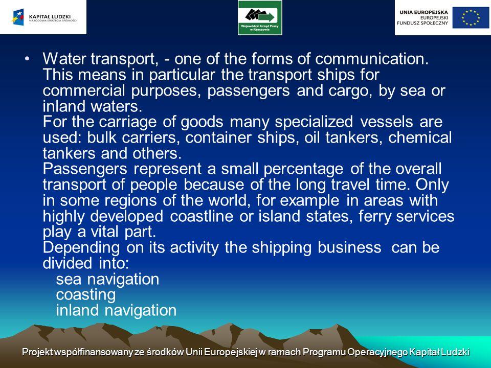 Projekt współfinansowany ze środków Unii Europejskiej w ramach Programu Operacyjnego Kapitał Ludzki Water transport, - one of the forms of communicati