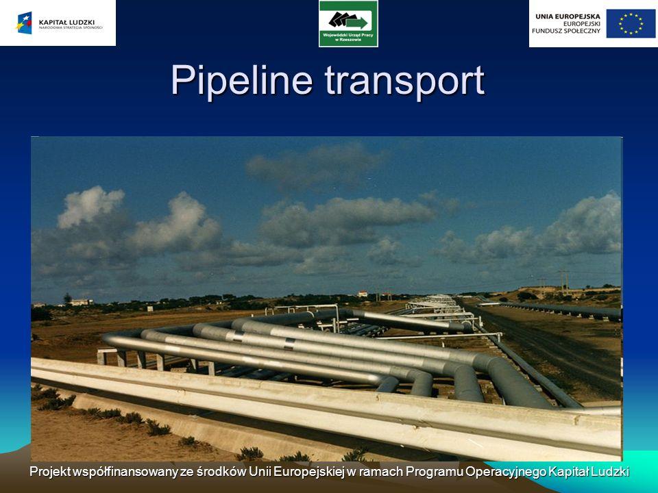 Projekt współfinansowany ze środków Unii Europejskiej w ramach Programu Operacyjnego Kapitał Ludzki Pipeline transport